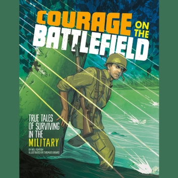 Courage on the Battlefield - True Stories of Survival in the Military audiobook by Nel Yomtov