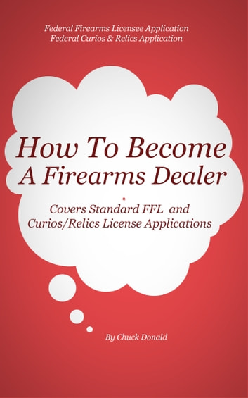 How To Become A Federal Firearms Dealer ebook by Chuck Donald