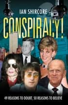 Conspiracy! ebook by Ian Shircore