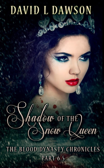 Shadow of the Snow Queen - The Blood Dynasty Chronicles ebook by David L Dawson