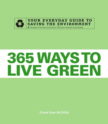 365 Ways to Live Green - Your Everyday Guide to Saving the Environment ebook by Diane Gow McDilda