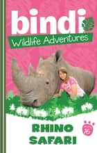 Bindi Wildlife Adventures 16: Rhino Safari ebook by Bindi Irwin, Ellie Brown