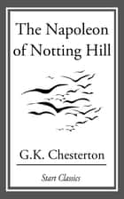 The Napoleon of Notting Hill ebook by G. K. Chesterton