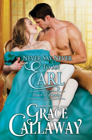 Never Say Never to an Earl (Heart of Enquiry #5) ebook by Grace Callaway