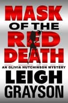 Mask of the Red Death - An Olivia Hutchinson Mystery, Episode 5 ebook by Leigh Grayson