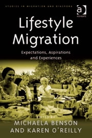 Lifestyle Migration - Expectations, Aspirations and Experiences ebook by Dr Michaela Benson,Ms Karen O'Reilly,Dr Anne J Kershen