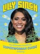 Lilly Singh - The Unofficial Superwoman Guide ebook by Jo Berry