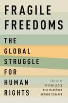 Fragile Freedoms - The Global Struggle for Human Rights ebook by Steven Lecce, Neil McArthur, Arthur Schafer