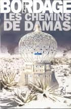 Les Chemins de Damas eBook by Pierre BORDAGE