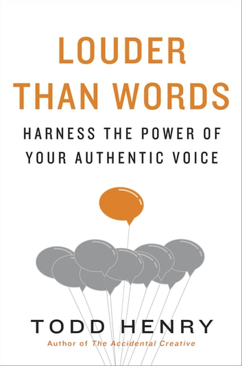 Louder than Words - Harness the Power of Your Authentic Voice ebook by Todd Henry