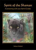 Spirit of the Shaman: Connecting with your Spirit Guides ekitaplar by Adrian Holland