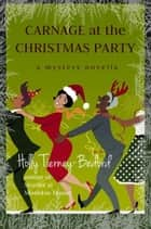 Carnage at the Christmas Party: A Mystery Novella - Windy Pines Mystery Series ebook by Holly Tierney-Bedord