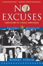 No Excuses - Concessions of a Serial Campaigner ebook by Robert Shrum