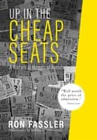 Up in the Cheap Seats - A Historical Memoir of Broadway ebook by Jeff York, Ron Fassler