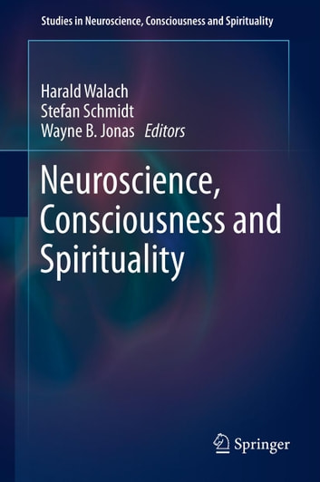 Neuroscience, Consciousness and Spirituality ebook by