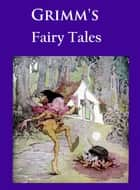 Grimm's Fairy Tales - ILLUSTRATED IN COLOR ebook by Wilhelm Carl Grimm