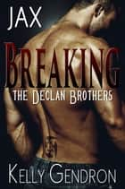 JAX (Breaking the Declan Brothers, #1) ebook by Kelly Gendron