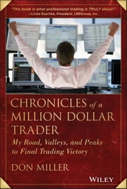 Chronicles of a Million Dollar Trader - My Road, Valleys, and Peaks to Final Trading Victory ebook by Don Miller