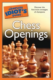 The Complete Idiot's Guide to Chess Openings ebook by William Aramil