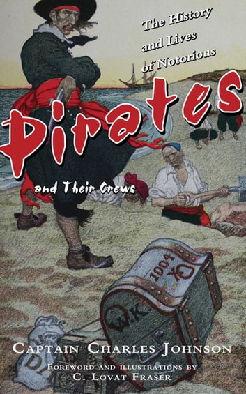 The History and Lives of Notorious Pirates and Their Crews ebook by Captain Charles Johnson