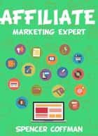 Affiliate Marketing Expert ebook by Spencer Coffman