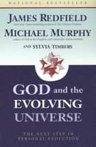 God and the Evolving Universe ebook by James Redfield, Sylvia Timbers, Michael Murphy