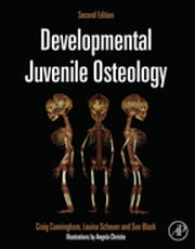 Developmental Juvenile Osteology ebook by Craig Cunningham,Louise Scheuer,Sue Black