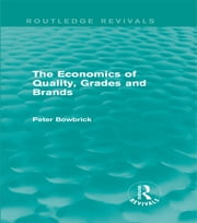 The Economics of Quality, Grades and Brands (Routledge Revivals) ebook by Peter Bowbrick