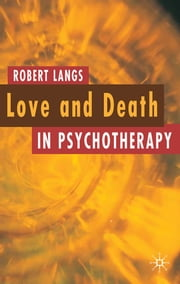 Love and Death in Psychotherapy ebook by Robert Langs