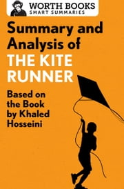 Summary and Analysis of The Kite Runner - Based on the Book by Khaled Hosseini ebook by Worth Books