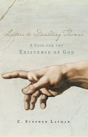 Letters to Doubting Thomas: A Case for the Existence of God ebook by C. Stephen Layman