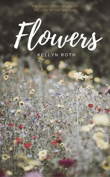 Flowers - The Lady of the Vineyard, #2 ebook by Kellyn Roth