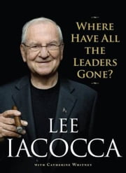 Where Have All the Leaders Gone? ebook by Lee Iacocca