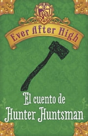Ever After High. El cuento de Hunter Huntsman ebook by Shannon Hale