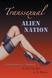 The Transsexual Alien Nation - Confessions of a Madman ebook by The Madman