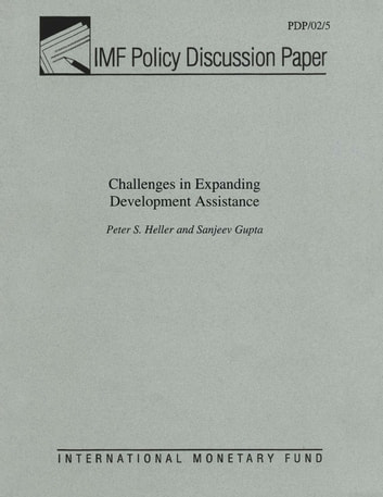 Challenges in Expanding Development Assistance ebook by Peter Mr. Heller,Sanjeev Mr. Gupta