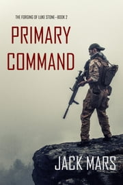Primary Command: The Forging of Luke Stone—Book #2 (an Action Thriller) ebook by Jack Mars