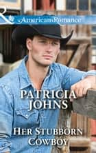 Her Stubborn Cowboy (Mills & Boon American Romance) (Hope, Montana, Book 2) ebook by Patricia Johns