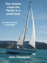 Two Clowns Cross the Pacific in a Small Boat ebook by John Champion