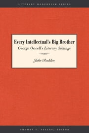 Every Intellectual's Big Brother - George Orwell's Literary Siblings ebook by John Rodden