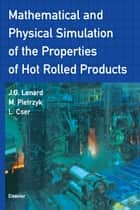 Mathematical and Physical Simulation of the Properties of Hot Rolled Products ebook by L. Cser, J.G. Lenard, Maciej Pietrzyk,...