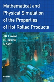Mathematical and Physical Simulation of the Properties of Hot Rolled Products ebook by Maciej Pietrzyk,L. Cser,J.G. Lenard