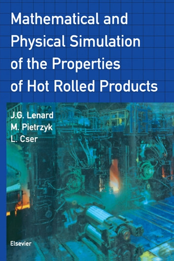 Mathematical and Physical Simulation of the Properties of Hot Rolled Products ebook by L. Cser,J.G. Lenard,Maciej Pietrzyk, Ph.D.