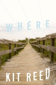 Where - A Novel ebook by Kit Reed