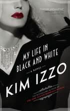My Life In Black And White ebook by Kim Izzo