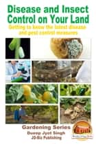 Disease and Insect Control on Your Land: Getting to Know the Latest Disease and Pest Control Measures ebook by Dueep Jyot Singh