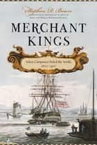 Merchant Kings - When Companies Ruled the World, 1600--1900 ebook by Stephen R. Bown