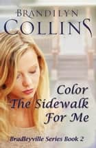Color The Sidewalk For Me - Bradleyville Series Book 2 ebook by Brandilyn Collins