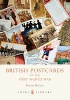 British Postcards of the First World War ebook by Professor Peter Doyle