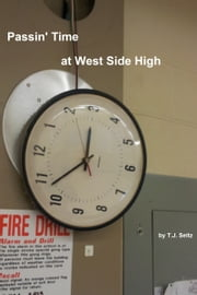 Passin Time at West Side High ebook by TJ Seitz